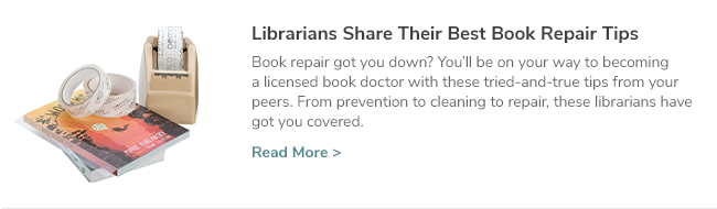 Librarians Share Their Best Book Repair Tips. Book repair got you down? You'll be on your way to becoming a licensed book doctor with these tried-and-true tips from your peers. From prevention to cleaning to repair, these librarians have got you covered. Click Here to Read Now.