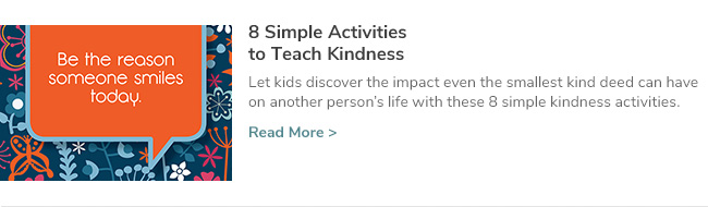 8 Simple Activities to Teach Kindness. Let kids discover the impact even the smallest kind deed can have on another person's life with these 8 simple kindness activities. Click Here to Read Now.